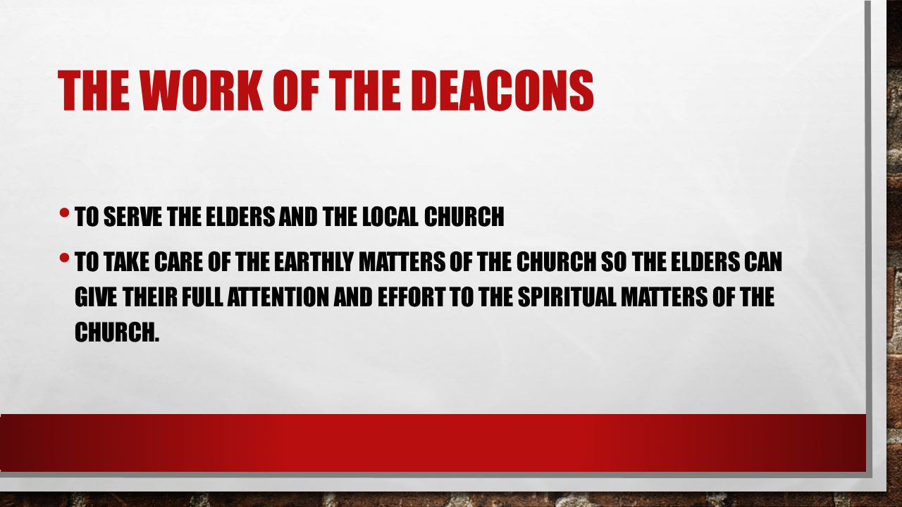 The work of the deacons To serve the elders and the local church