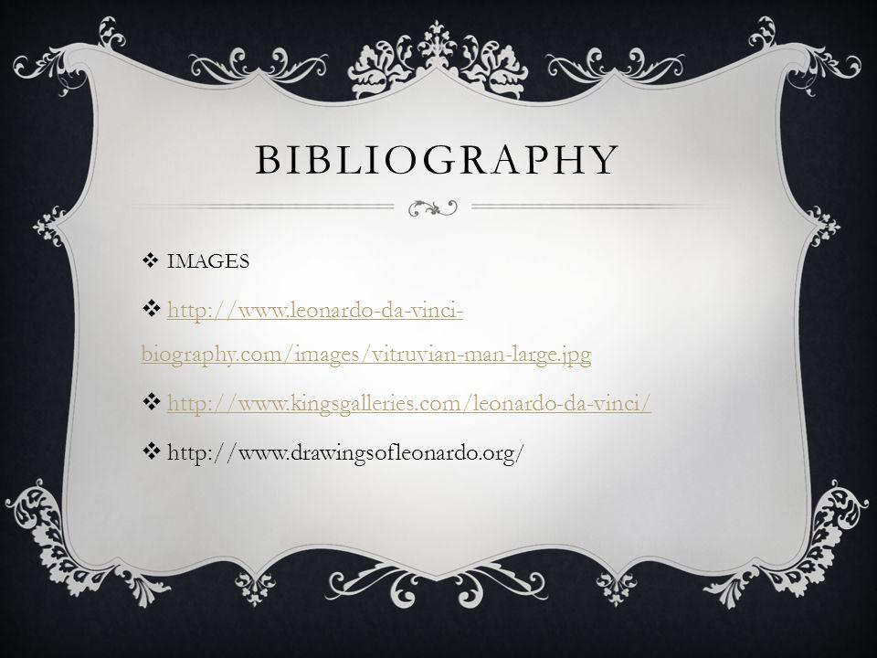 Bibliography IMAGES. http://www.leonardo-da-vinci-biography.com/images/vitruvian-man-large.jpg. http://www.kingsgalleries.com/leonardo-da-vinci/