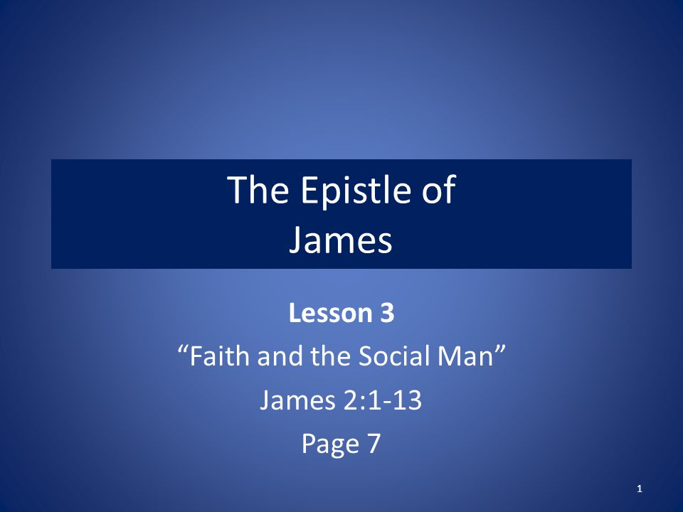 Lesson 3 Faith and the Social Man James 2:1-13 Page 7