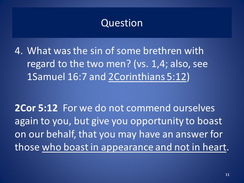Question What was the sin of some brethren with regard to the two men (vs. 1,4; also, see 1Samuel 16:7 and 2Corinthians 5:12)