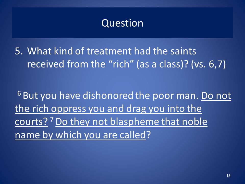 Question What kind of treatment had the saints received from the rich (as a class) (vs. 6,7)
