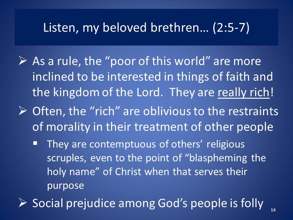 Listen, my beloved brethren… (2:5-7)