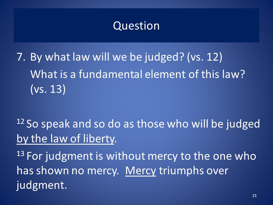 Question By what law will we be judged (vs. 12)