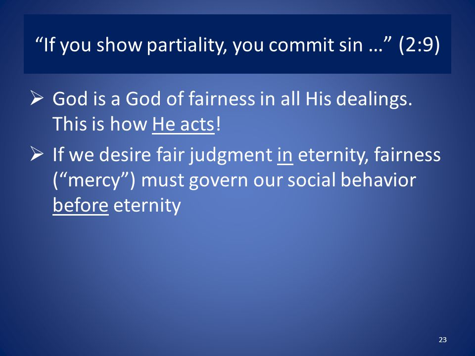 If you show partiality, you commit sin … (2:9)