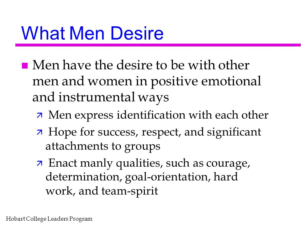 What Men Desire Men have the desire to be with other men and women in positive emotional and instrumental ways.