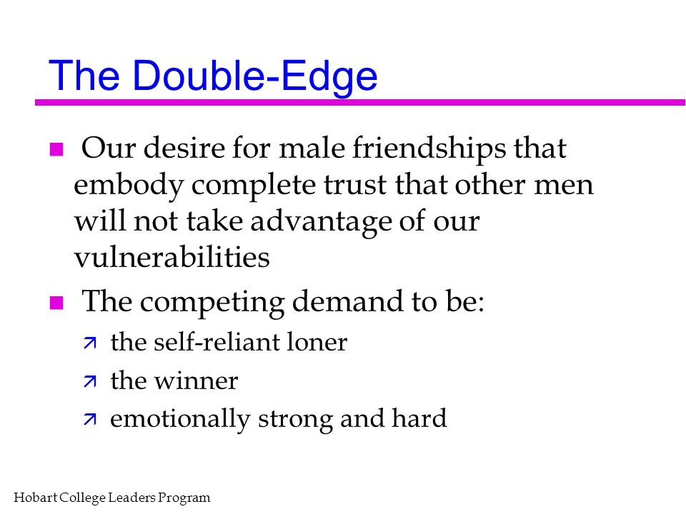 The Double-Edge Our desire for male friendships that embody complete trust that other men will not take advantage of our vulnerabilities.