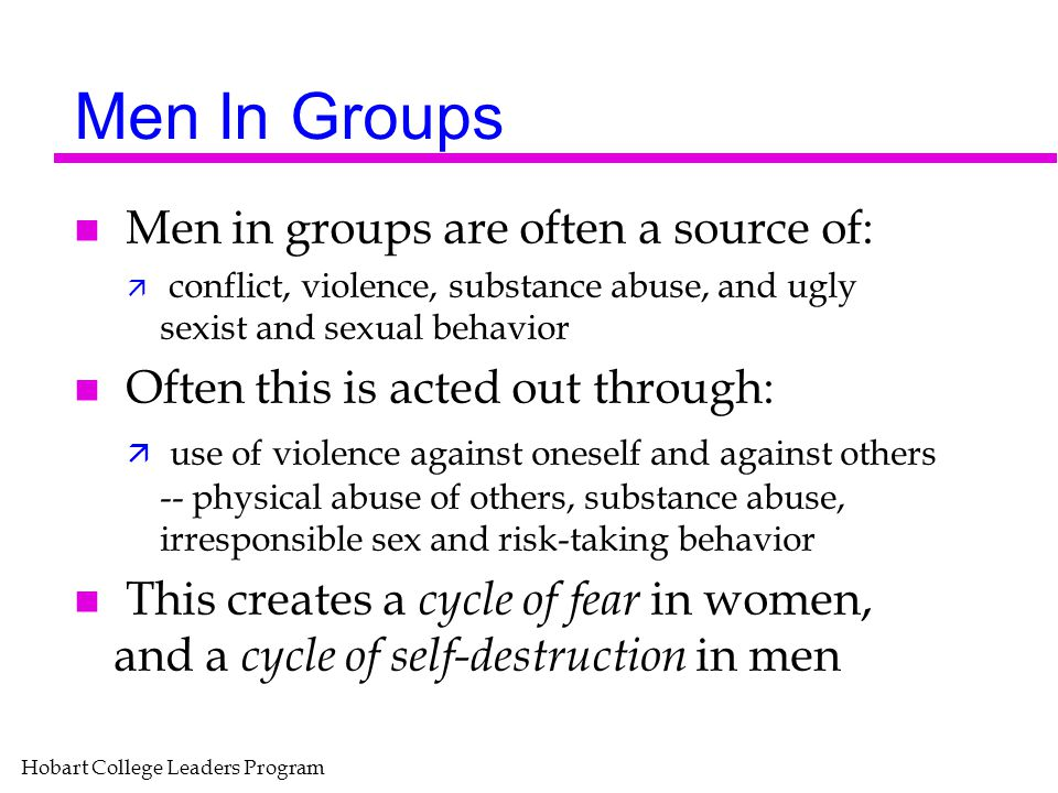 Men In Groups Men in groups are often a source of: