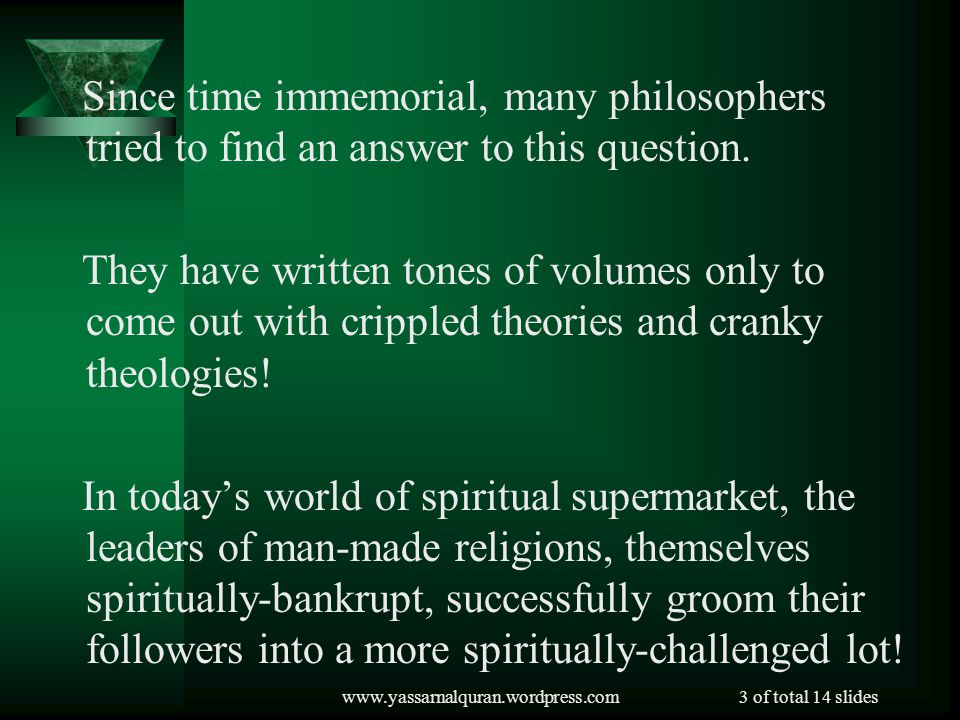 Since time immemorial, many philosophers tried to find an answer to this question.