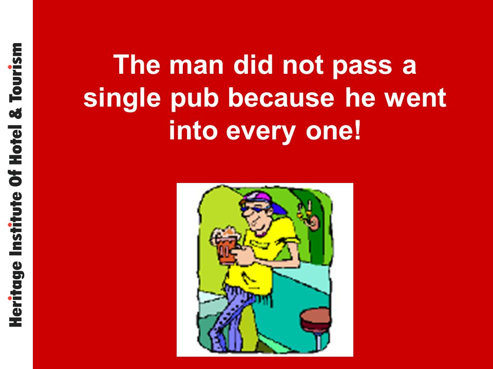 The man did not pass a single pub because he went into every one!