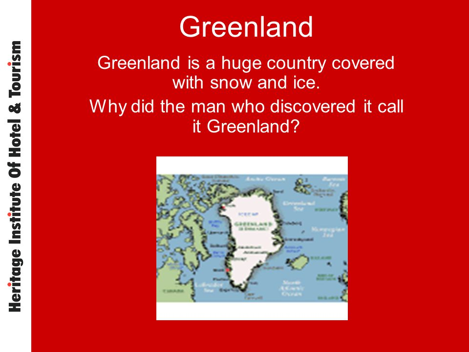 Greenland Greenland is a huge country covered with snow and ice.