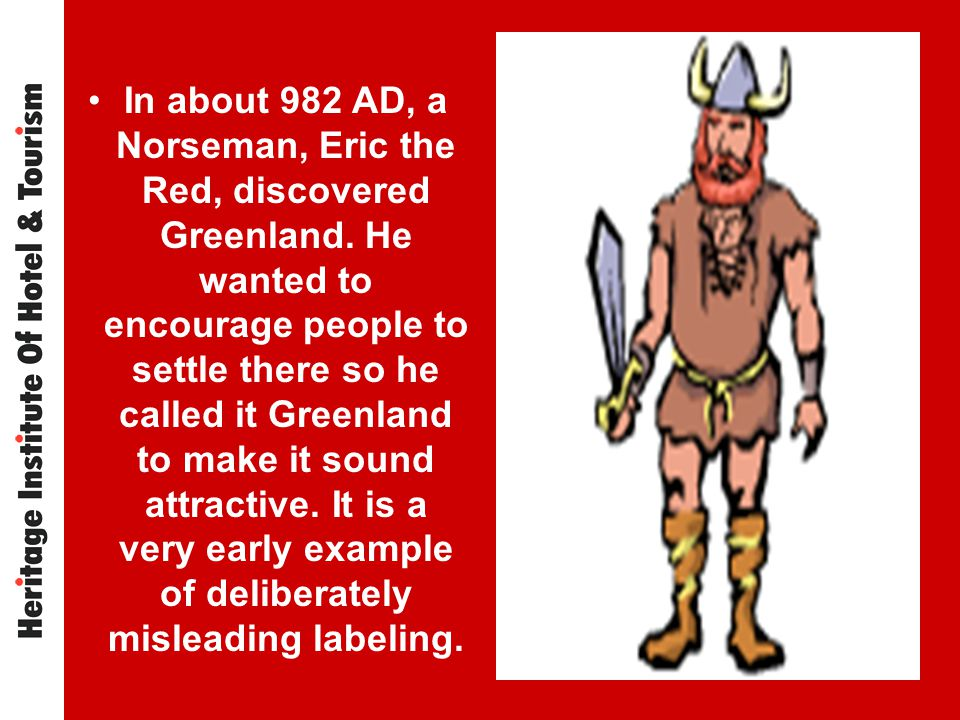 In about 982 AD, a Norseman, Eric the Red, discovered Greenland