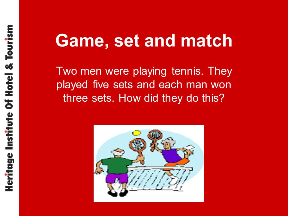 Game, set and match Two men were playing tennis. They played five sets and each man won three sets.