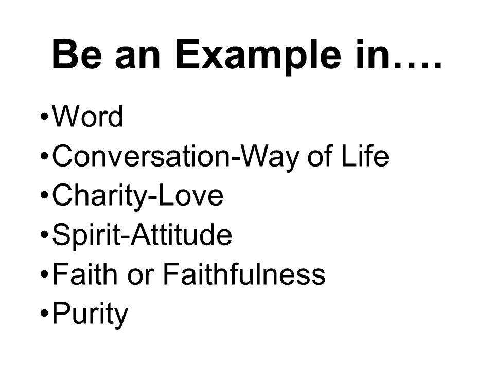 Be an Example in…. Word Conversation-Way of Life Charity-Love