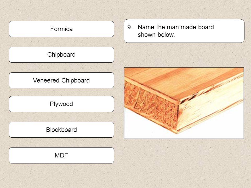 9. Name the man made board shown below. Formica. Chipboard. Veneered Chipboard. Plywood. Blockboard.
