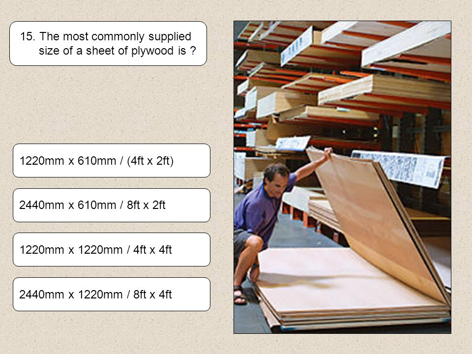 15. The most commonly supplied size of a sheet of plywood is