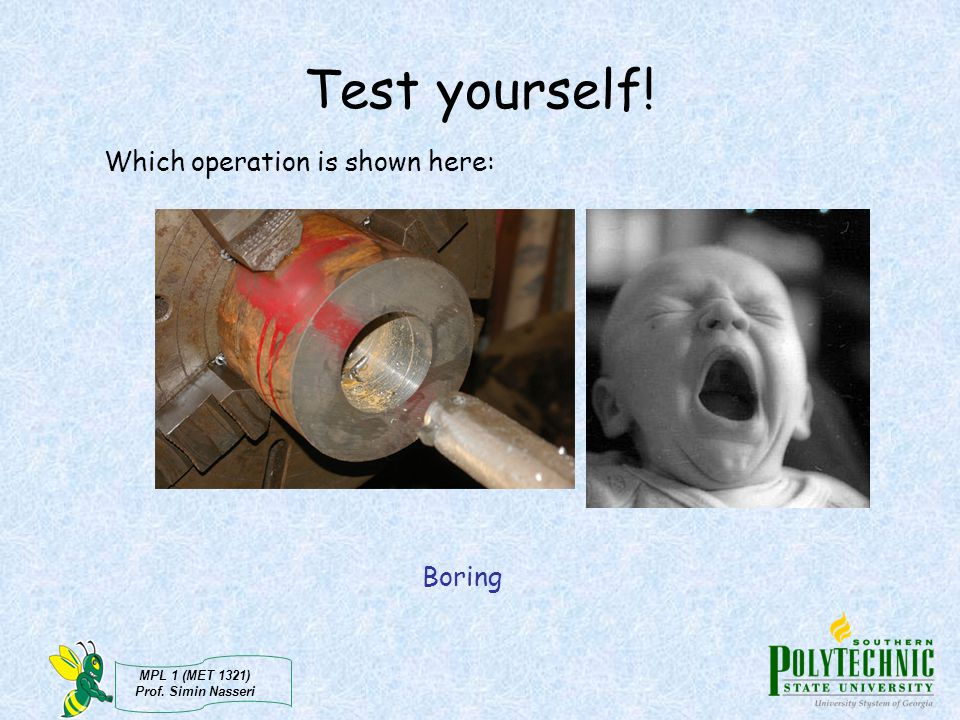 Test yourself! Which operation is shown here: Boring