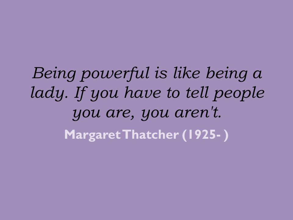 Being powerful is like being a lady