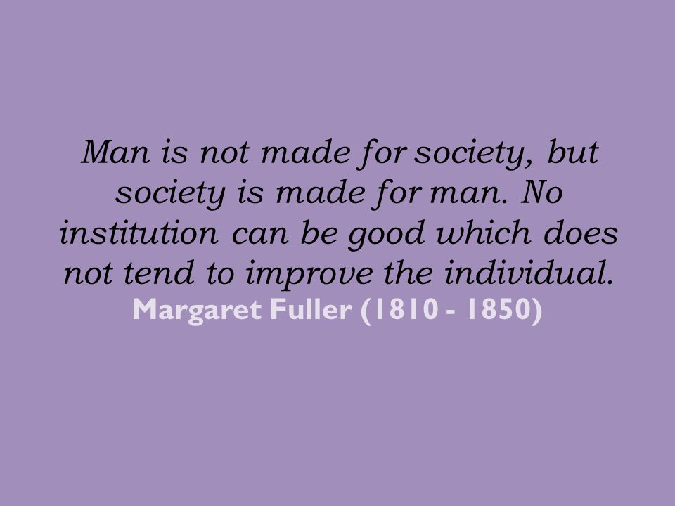 Man is not made for society, but society is made for man