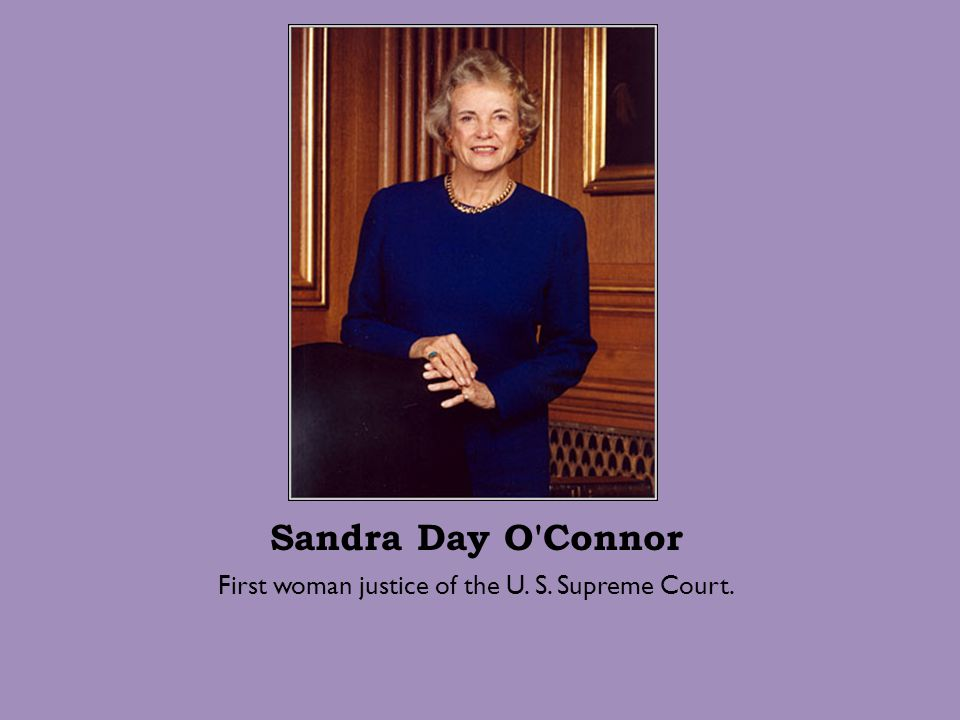 First woman justice of the U. S. Supreme Court.