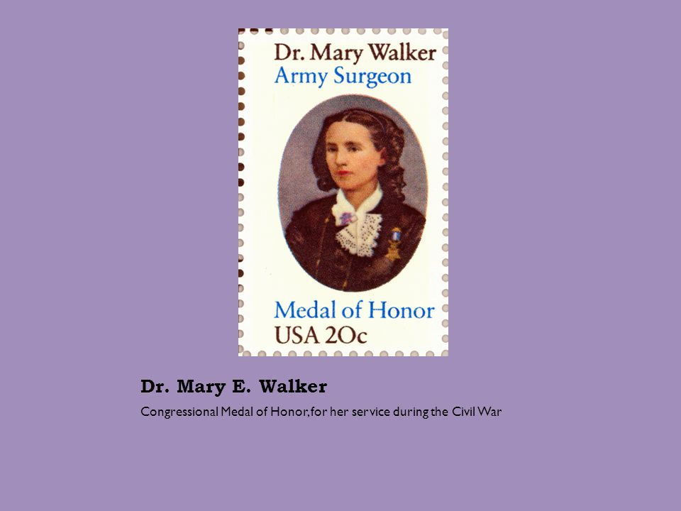 Dr. Mary E. Walker Congressional Medal of Honor, for her service during the Civil War