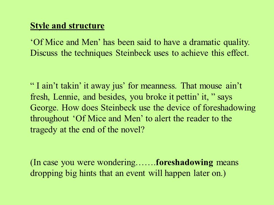 foreshadowing mice and men john steinbeck Of mice and men by john steinbeck   george how does steinbeck use the device of foreshadowing throughout 'of mice and men' to alert the reader to the.