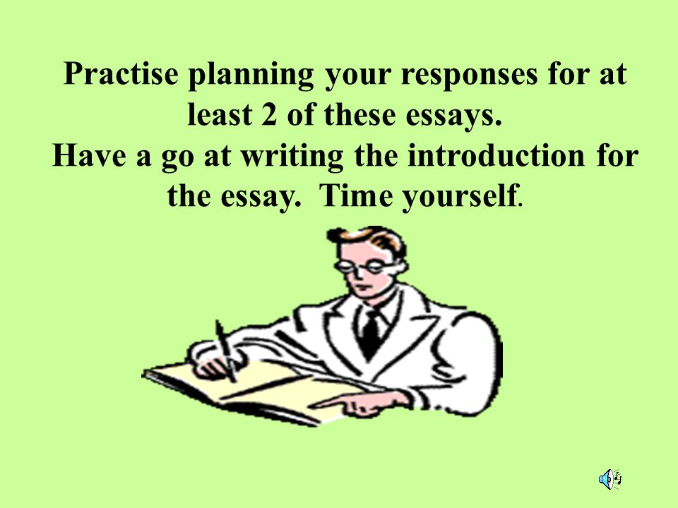 Practise planning your responses for at least 2 of these essays.
