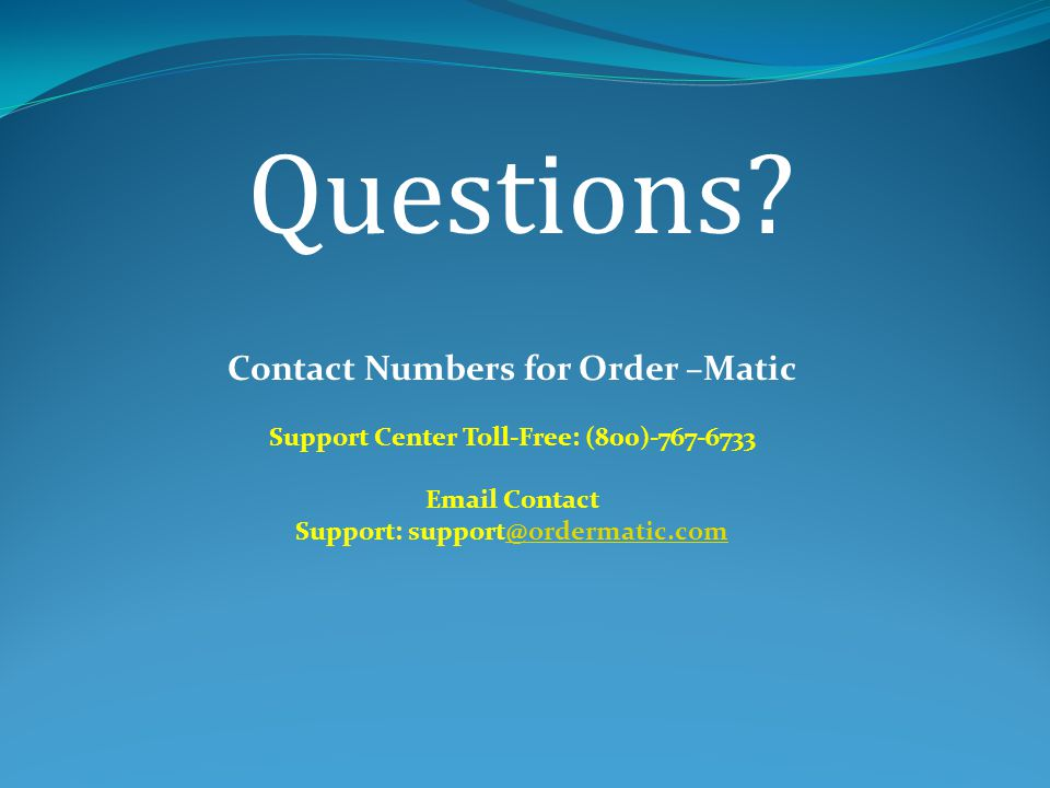 Questions Contact Numbers for Order –Matic