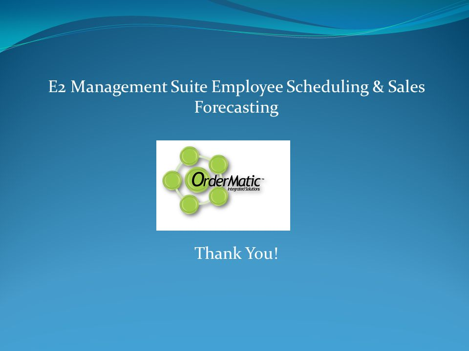 E2 Management Suite Employee Scheduling & Sales Forecasting Thank You!