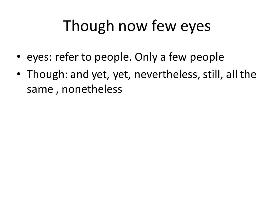 Though now few eyes eyes: refer to people. Only a few people