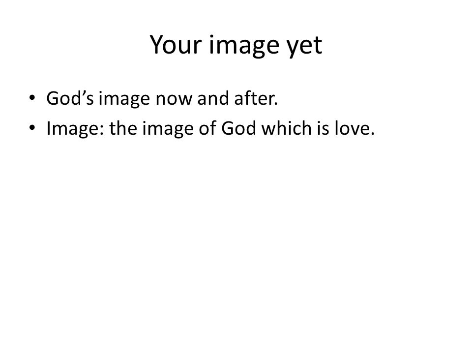 Your image yet God's image now and after.