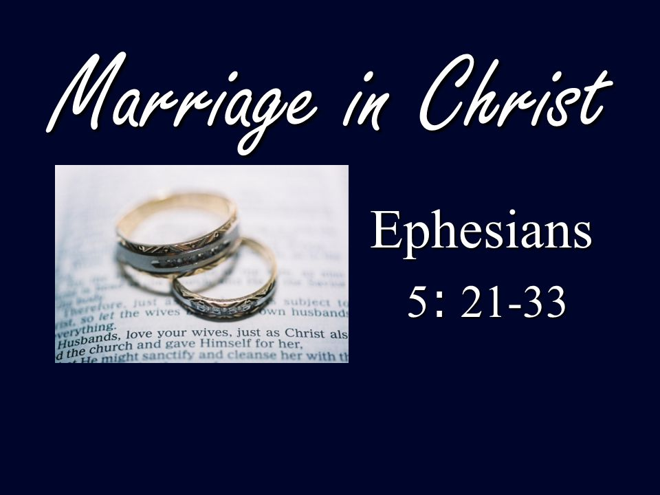 Marriage in Christ Ephesians 5: 21-33