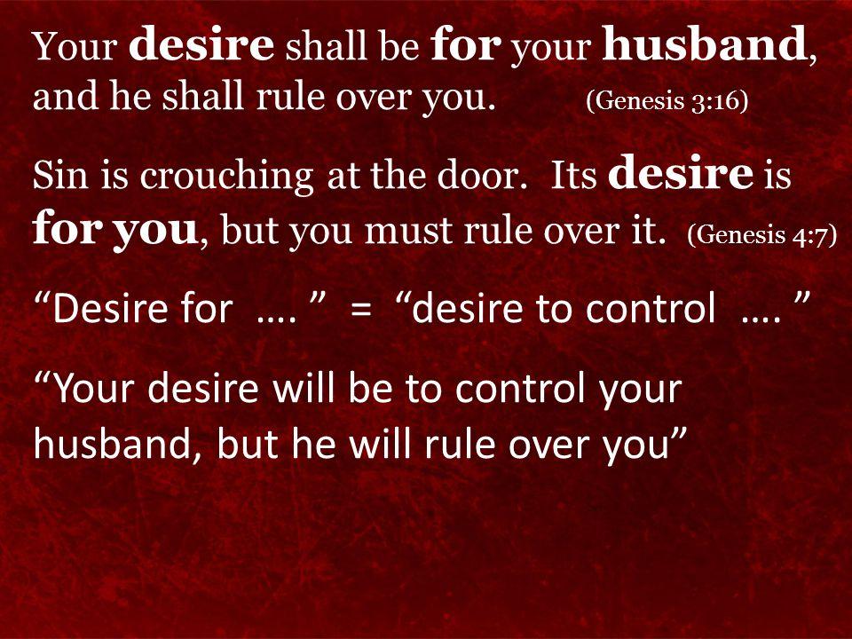 Desire for …. = desire to control ….