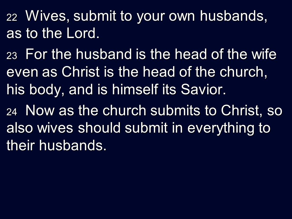 22 Wives, submit to your own husbands, as to the Lord.