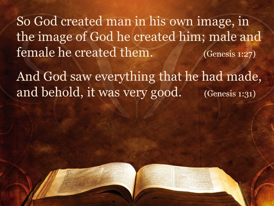 So God created man in his own image, in the image of God he created him; male and female he created them.
