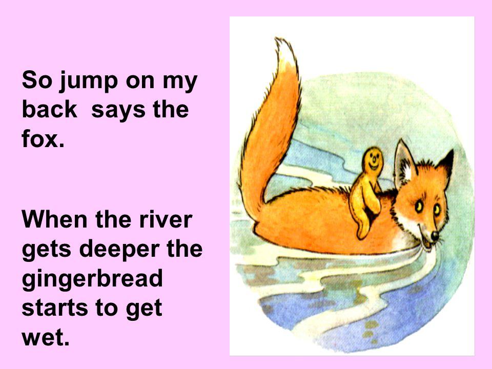 So jump on my back says the fox.