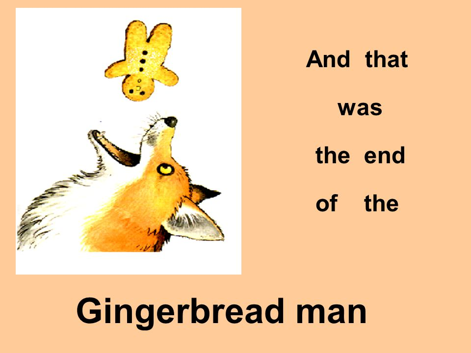And that was the end of the Gingerbread man