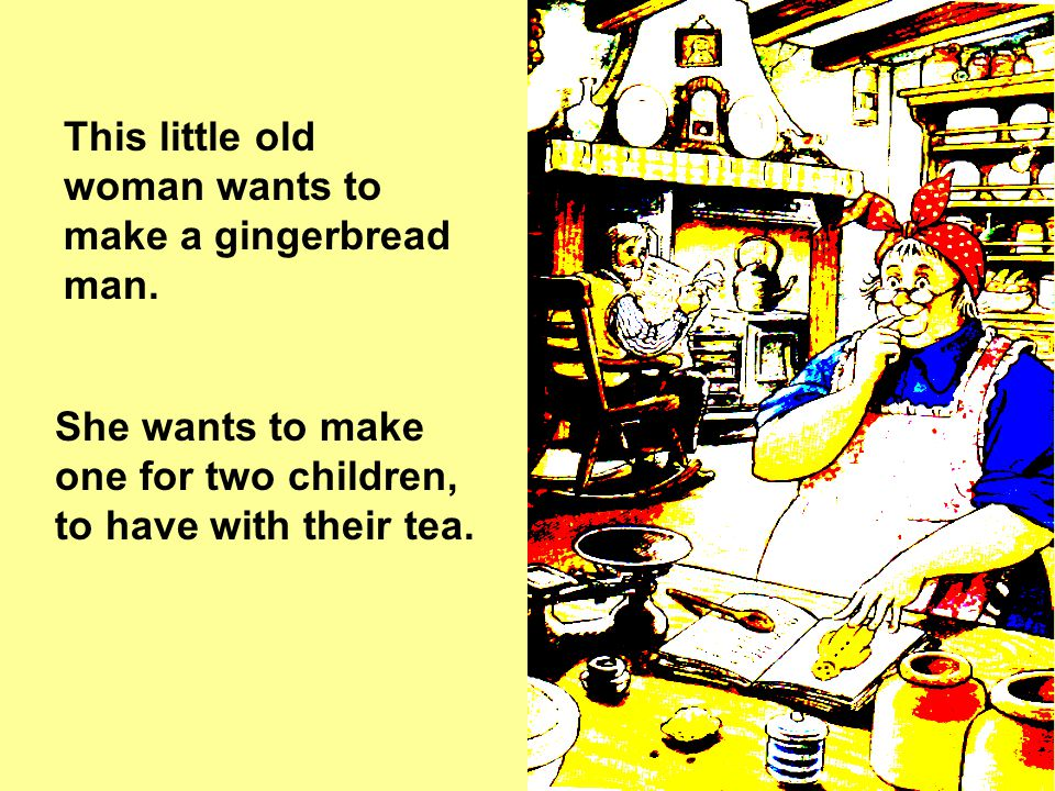 This little old woman wants to make a gingerbread man.