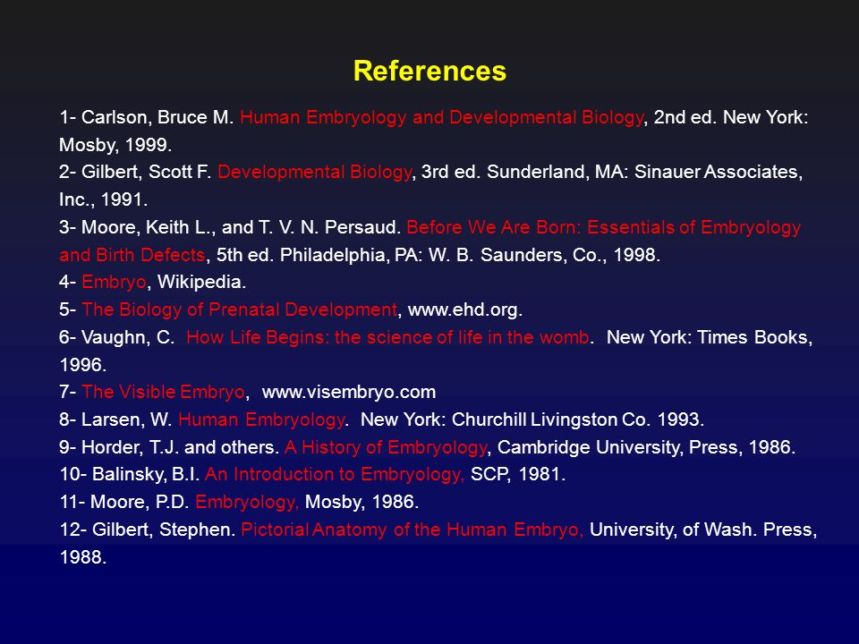 References 1- Carlson, Bruce M. Human Embryology and Developmental Biology, 2nd ed. New York: Mosby, 1999.