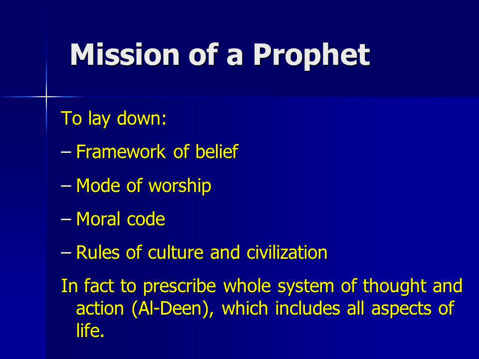 Mission of a Prophet To lay down: Framework of belief Mode of worship
