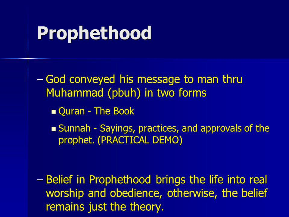 Prophethood God conveyed his message to man thru Muhammad (pbuh) in two forms. Quran - The Book.