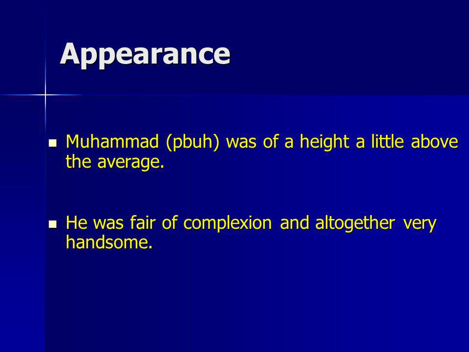 Appearance Muhammad (pbuh) was of a height a little above the average.