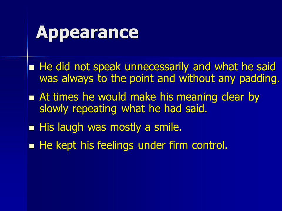 Appearance He did not speak unnecessarily and what he said was always to the point and without any padding.