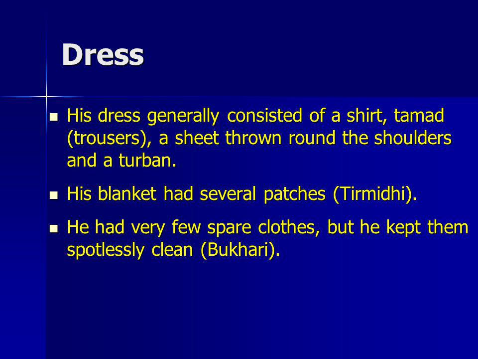 Dress His dress generally consisted of a shirt, tamad (trousers), a sheet thrown round the shoulders and a turban.