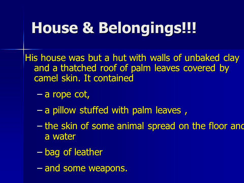House & Belongings!!! His house was but a hut with walls of unbaked clay and a thatched roof of palm leaves covered by camel skin. It contained.
