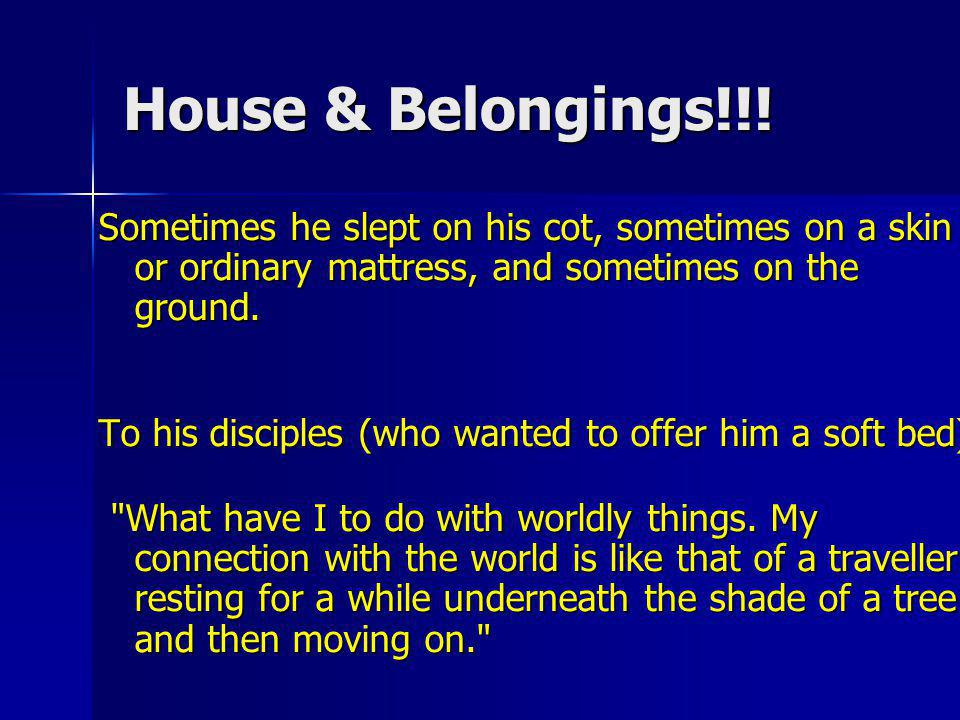 House & Belongings!!! Sometimes he slept on his cot, sometimes on a skin or ordinary mattress, and sometimes on the ground.