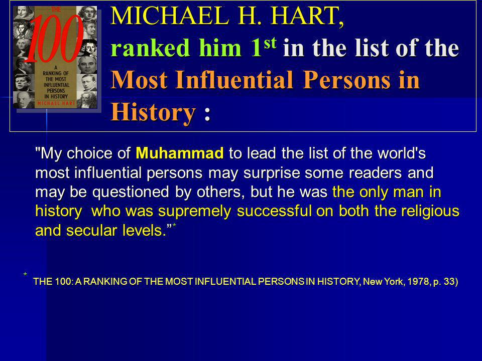 MICHAEL H. HART, ranked him 1st in the list of the Most Influential Persons in History :