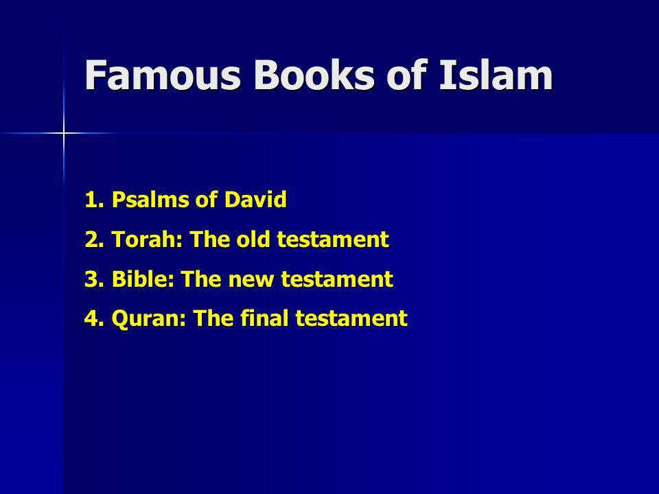 Famous Books of Islam 1. Psalms of David 2. Torah: The old testament