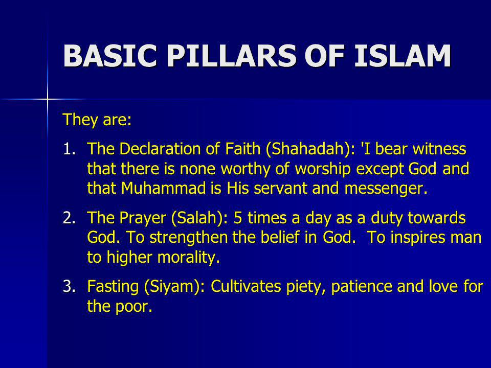 BASIC PILLARS OF ISLAM They are: