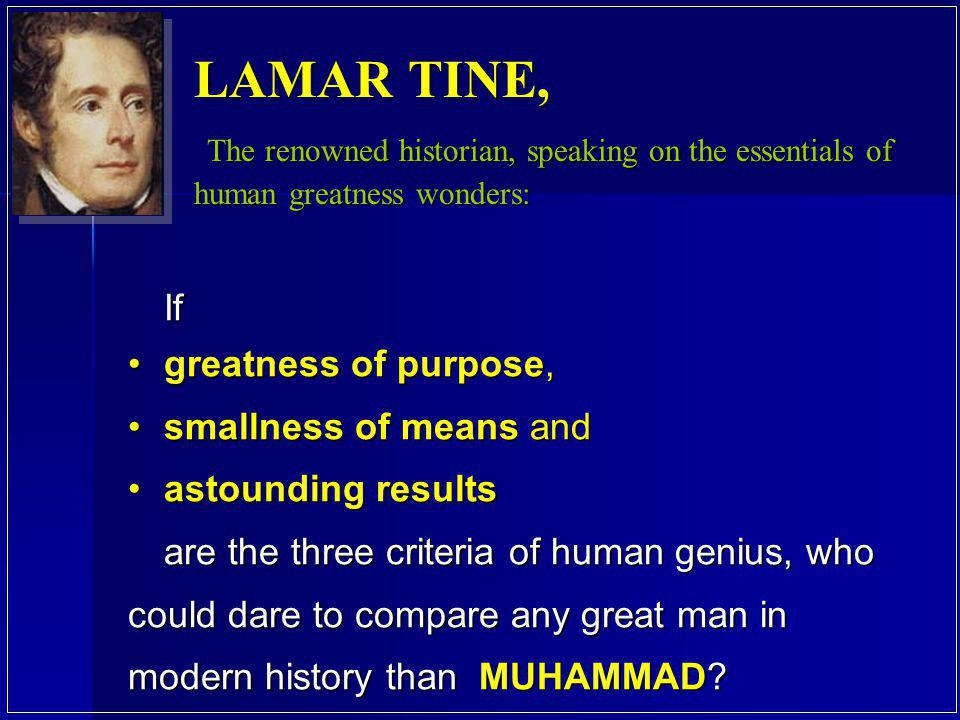 LAMAR TINE, The renowned historian, speaking on the essentials of human greatness wonders: If. greatness of purpose,