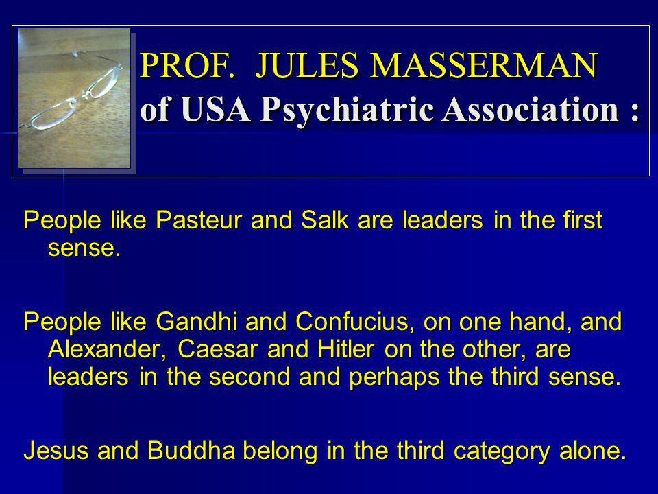 PROF. JULES MASSERMAN of USA Psychiatric Association :